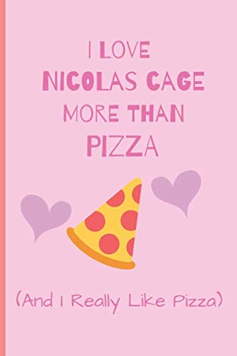 (I Love Nicolas Cage More Than Pizza ( And I Really Like Pizza): Fan Gift Novelty Funny Cute Notebook / Journal / Diary 120 Lined Pages (6