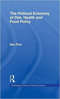 The Political Economy of Diet, Health and Food Policy (Routledge Frontiers of Political Economy)