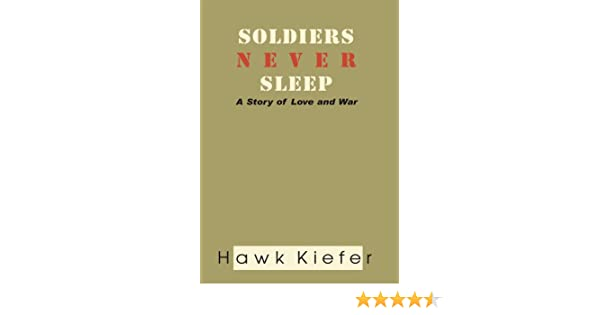 Soldiers Never Sleep: A Story of Love and War