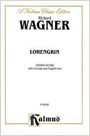 Lohengrin: Chorus Parts (German, English Language Edition), Chorus Parts (Kalmus Edition)