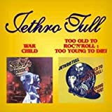 War Child / Too Old To Rock 'N' Roll: Too Young To Die!