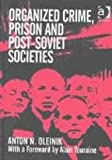 Organized Crime, Prison and Post-Soviet Societies, Oleinik, Anton N., 0754632512