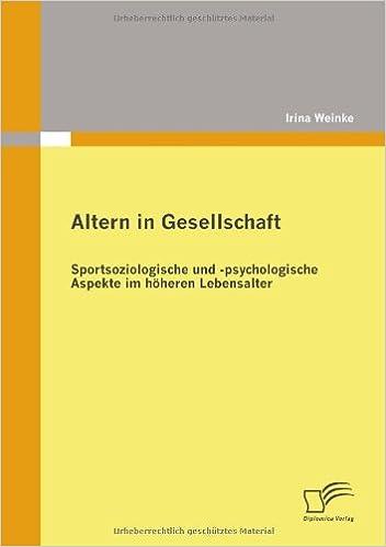 Altern in Gesellschaft: Sportsoziologische und -psychologische Aspekte im höheren Lebensalter (German Edition)