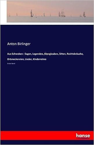 Book Aus Schwaben : Sagen, Legenden, Aberglauben, Sitten, Rechtsbräuche, Ortsneckereien, Lieder, Kinderreime: Erster Band