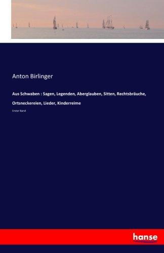Aus Schwaben : Sagen, Legenden, Aberglauben, Sitten, Rechtsbräuche, Ortsneckereien, Lieder, Kinderreime: Erster Band (German Edition) pdf epub