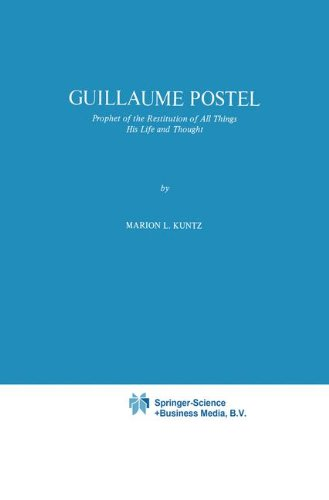 Guillaume Postel: Prophet of the Restitution of All Things His Life and Thought (International Archives of the History of Ideas Archives internationales d'histoire des (Guillaume Leather)