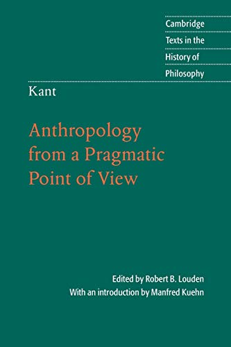 Kant: Anthropology from a Pragmatic Point of View (Cambridge Texts in the History of Philosophy) (Anthropology From A Pragmatic Point Of View)