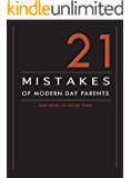 21 Mistakes of Modern Day Parents, and How to Avoid Them
