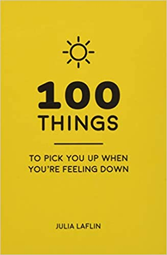 100 Things To Pick You Up When Youre Feeling Down Uplifting Quotes