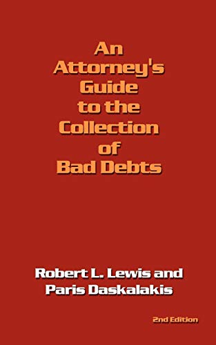 An Attorney's Guide to the Collection of Bad Debts: 2nd Edition (Debt Collection Best Practices)