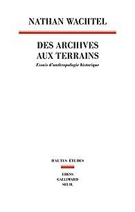 Des archives aux Terrains - Essais d Anthropologie historique par Nathan Wachtel