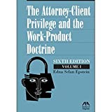 The Attorney-Client Privilege and the Work-Product Doctrine Two-Volume Set