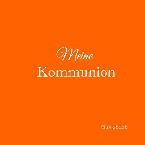 Meine Kommunion Gstebuch .........: Gstebuch Kommunion mit 100 weie Seiten Erinnerungsbuch Deko dekoration Idee Kinder Geschenk jungen mdchen Buch 21 x 21 cm Cover Orange (German Edition)