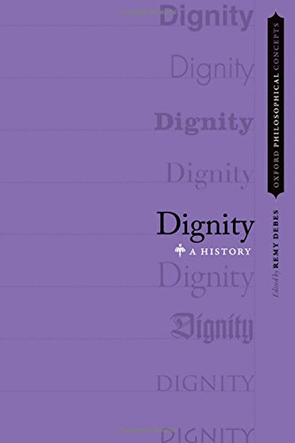 Dignity: A History (OXFORD PHILOSOPHICAL CONCEPTS)