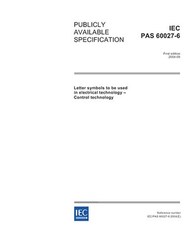 Download IEC/PAS 60027-6 Ed. 1.0 en:2004, Letter symbols to be used in electrical technology - Control technology pdf epub