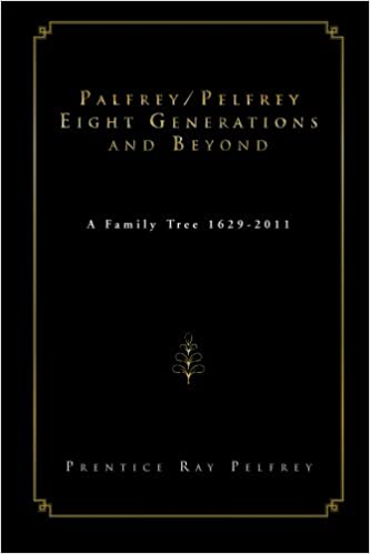 Palfrey/Pelfrey Eight Generations and Beyond: A Family Tree 1629-2011