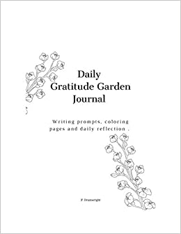 Daily Gratitude Garden: Daily Journal with Writing prompts ...