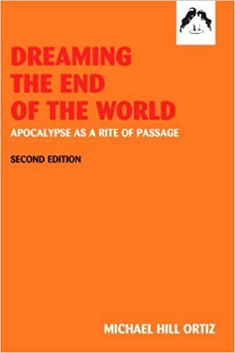 Dreaming the End of the World: Apocalypse as a Rite of Passage by Michael Ortiz Hill (2004)