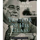 Traitor to His Class: The Privileged Life and Radical Presidency of Franklin Delano Roosevelt [Audio CD] [AUDIOBOOK]