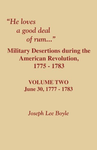 He Loves a Good Deal of Rum. Military Desertions During the American Revolution. Volume Two by Joseph Lee Boyle (2009-06-15)