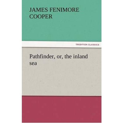 Download [ Pathfinder, Or, the Inland Sea ] By Cooper, James Fenimore ( Author ) [ 2011 ) [ Paperback ] pdf epub