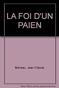 La Foi d'un païen par Jean-Claude Barreau