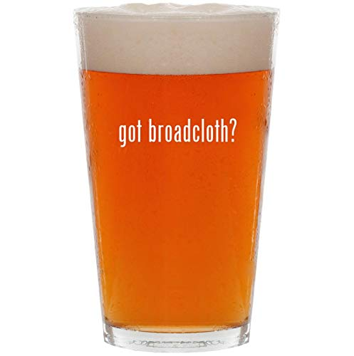 (got broadcloth? - 16oz All Purpose Pint Beer Glass)