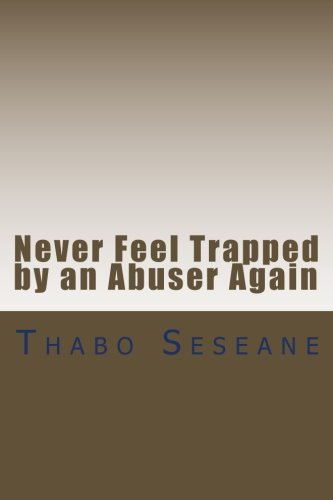 Never Feel Trapped by an Abuser Again: Take Control of Your Life