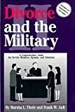 Divorce and the Military II : A Comprehensive Guide for Service Members, Spouses, and Attorneys, Thole, Marsha L. and Ault, Frank W., 0963985019