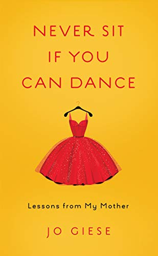 Image of Never Sit If You Can Dance: Lessons from My Mother