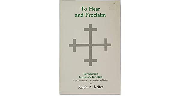 To Hear And Proclaim Lectionary For Mass Ralph A Keifer