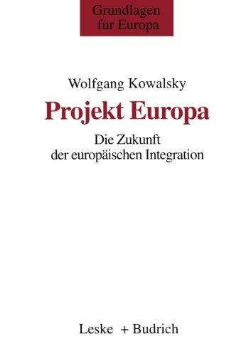 Projekt Europa: Die Zukunft der europäischen Integration (Grundlagen für Europa) (German Edition) (Die Moderne Europäische Mode)