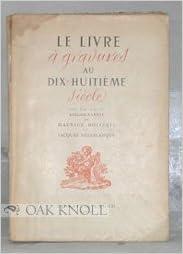 Le Livre A Gravures Au Xviiie Siecle Suivi D Un Essai De