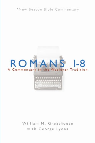 NBBC, Romans 1-8: A Commentary in the Wesleyan Tradition (New Beacon Bible Commentary)