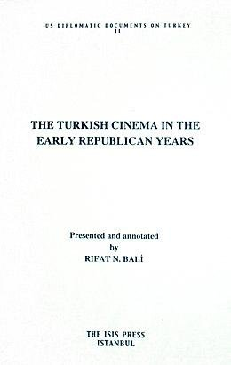 The Turkish Cinema in the Early Republican Years Presented and Annotated By Rıfat N. Bali