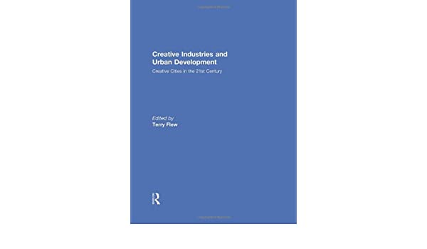Creative Industries and Urban Development: Creative Cities in the 21st Century