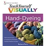 Teach Yourself VISUALLY Hand-Dyeing by Barbara Parry (2009-04-27)