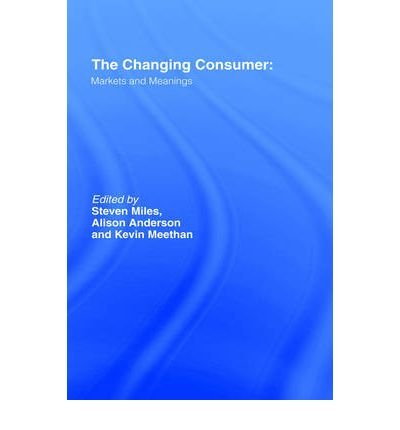 [(The Changing Consumer: Markets and Meanings )] [Author: Dr Steven Miles] [Feb-2002] pdf