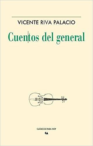 Cuentos del general: Vicente Riva Palacio y Juan de Dios Peza: 9786075165424: Amazon.com: Books