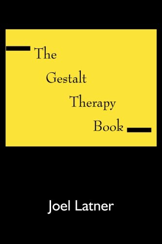 The Gestalt Therapy Book: A Holistic Guide to the Theory, Principles and Techniques of Gestalt Therapy Developed by Frederick S. Perls and Others