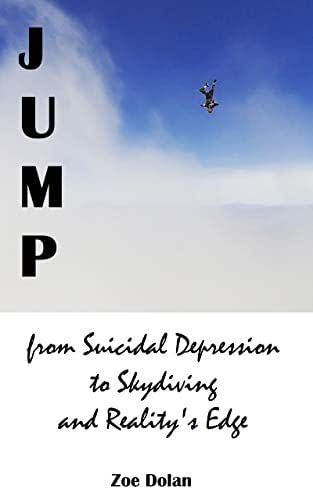 Jump: from Suicidal Depression to Skydiving and Reality's Edge