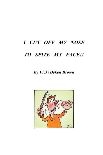 I CUT OFF MY NOSE TO SPITE MY FACE (VBrown Enterprises Presents Food For Thought Book 1) (Cut Off Ones Nose To Spite Ones Face)