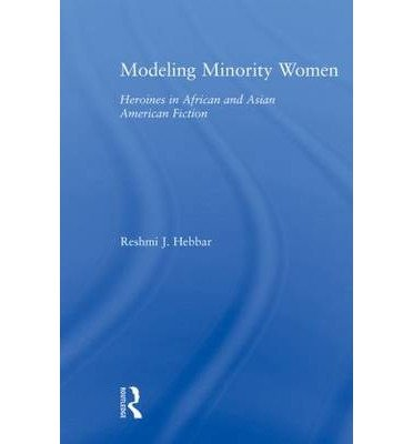 [(Modeling Minority Women: Heroines in African and Asian American Fiction)] [Author: Reshmi J. Hebbar] published on (April, 2010) ebook