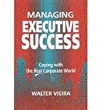 img - for [(Managing Executive Success: Coping with the Real Corporate World )] [Author: Walter Vieira] [Oct-1999] book / textbook / text book