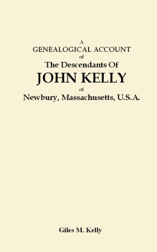 A Genealogical Account of the Descendants of John Kelly of Newbury, Massachusetts, U.S.A.
