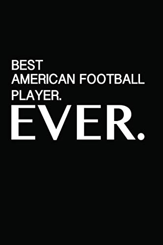 Best American Football Player Ever: Black Journal Perfect Gift For The American Football Player...Someone Very SPECIAL | Blank Lined Notebook Diary (Best Football Helmet Ever)