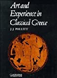 Art and Experience in Classical Greece, Pollitt, Jerome Jordan, 0521096626