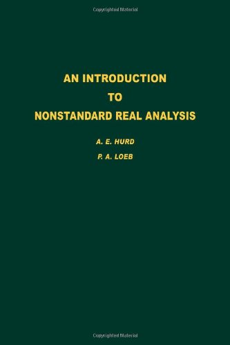 An Introduction to Nonstandard Real Analysis, Volume 118 (Pure and Applied Mathematics)