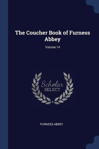 The Coucher Book of Furness Abbey; Volume 14