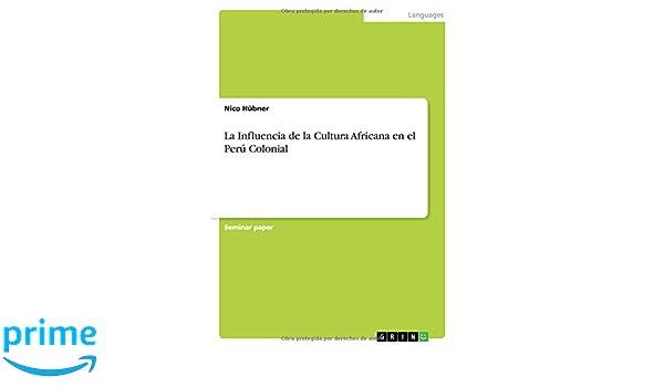 La Influencia de la Cultura Africana en el Perú Colonial: Amazon.es: Nico Hübner: Libros
